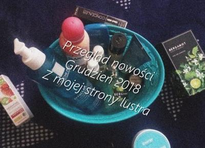 Nowości grudnia | Z mojej strony lustra - blog kosmetyczny