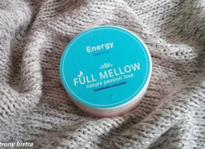Masło do zadań specjalnych, czyli Full Mellow Energy | Z mojej strony lustra - blog kosmetyczny