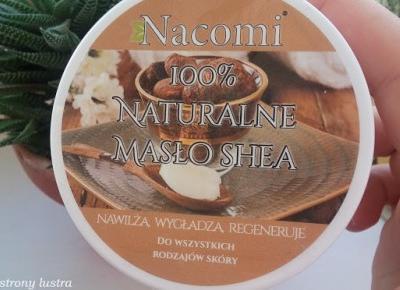 Nacomi 100% naturalne masło shea + drugi patent dla leniuchów na wykorzystanie masła w postaci stałej | Z mojej strony lustra - blog kosmetyczny