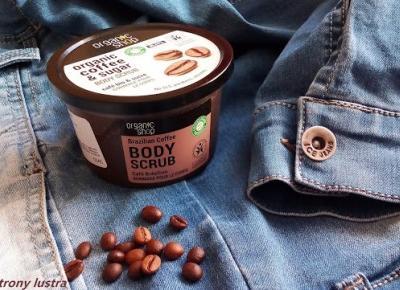 Organic Shop Kawowy peeling do ciała | Z mojej strony lustra - blog kosmetyczny