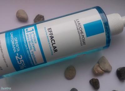 Z mojej strony lustra: La Roche-Posay Żel do mycia twarzy Effaclar