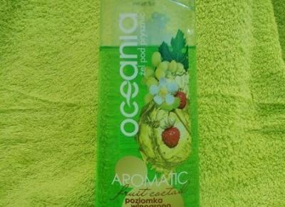 Z mojej strony lustra: Å»el pod prysznic Oceania Aromatic poziomka i winogrono