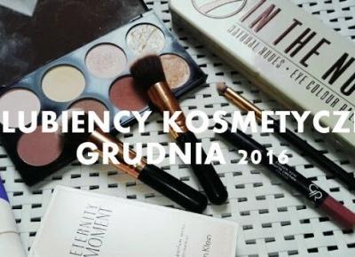Ania Grabowska: ULUBIEŃCY KOSMETYCZNI  GRUDZIEŃ 2016
