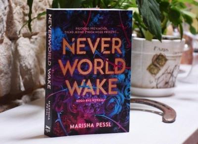 Never World Wake – pętla czasowa – z cyklu literatura młodzieżowa   A Cup of Lifestyle