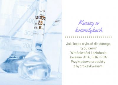 Kwasy w kosmetykach – jaki rodzaj wybrać? Charakterystyka hydroksykwasów. - Adriennedaily, czyli szeroko pojęty lifestyle
