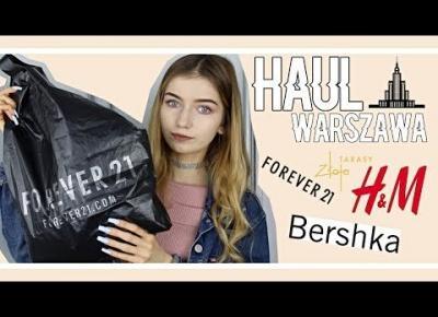 HAUL Z WARSZAWY #2 FOREVER21, H&M, BERSHKA, ZŁOTE TARASY