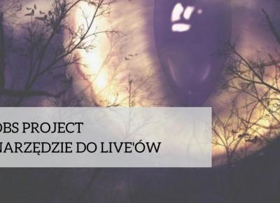 OBS Project, narzędzie do live'ów - Agnieszka Fiuk - zacznij pisać bloga