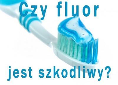 Czy fluor jest szkodliwy? 10 faktów które przybliżą Cię do prawdy!