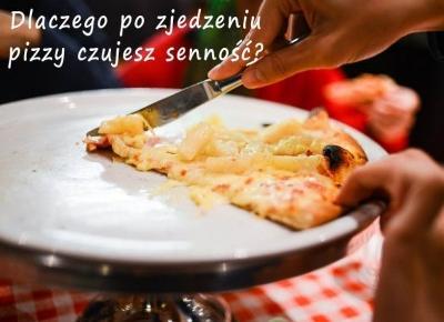 Dlaczego po zjedzeniu super pizzy czujesz senność? - Rytmy Natury