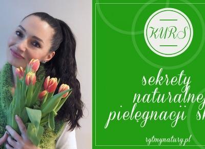 kurs sekrety naturalnej pielęgnacji skóry - Sklep rytmy natury