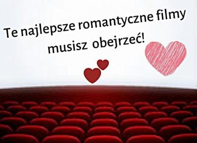 Te Najlepsze romantyczne filmy musisz obejrzeć!