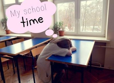 My school time #1 Czyli jak to jest w szkole mojej szkole | Amastria