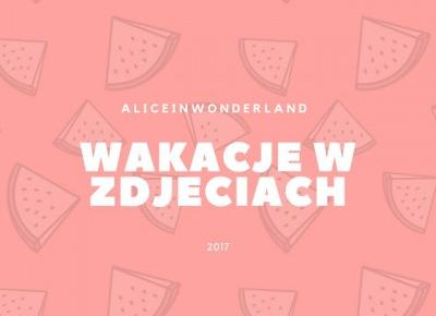 WAKACJE W ZDJĘCIACH ☼ - Alice in wonderland
