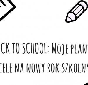 Back to school: Moje plany i cele na przyszły rok szkolny. | Alice in wonderland