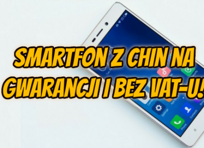 Smartfon z Chin z gwarancją i bez VATu - poradnik - Aliholik.pl