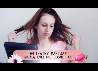 Delikatny makijaż marką Eveline Cosmetics| ROZDANIE
