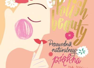 Konkurs: #Polish beauty. Przewodnik naturalnego piękna dla Polek