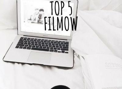 AŚKA-BLOG: TOP 5 FILMÓW
