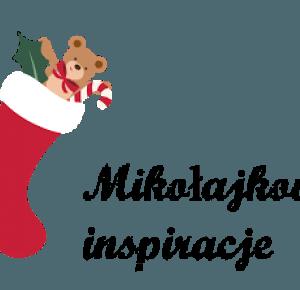 Mikołajkowe inspiracje-czyli pomysły na świąteczne prezenty.