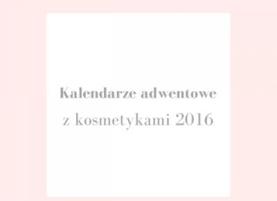Kalendarze adwentowe z kosmetykami 2016 - Driana