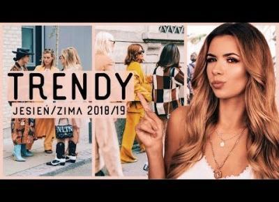NAJWIĘKSZE TRENDY JESIEŃ/ZIMA 2018/19 | MODA, TO WARTO KUPIĆ! | CheersMyHeels