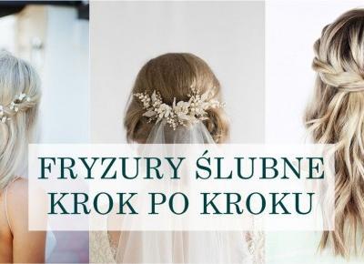 Fryzury ślubne i weselne krok po kroku. Zrób ją sama! | BARBEO