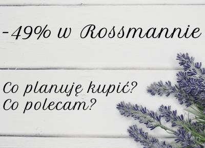 -49% w Rossmannie (21-30.08) - co planuję kupić, co polecam?   BASIA-BLOG.pl
