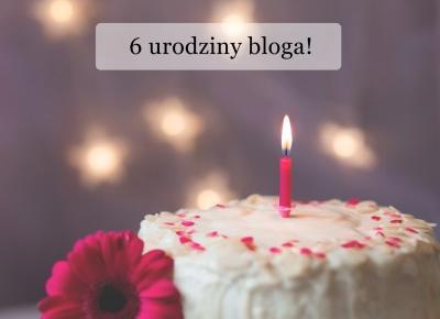 6 urodziny bloga | podsumowanie 6 lat | MEGA konkurs urodzinowy! | BASIA-BLOG.pl