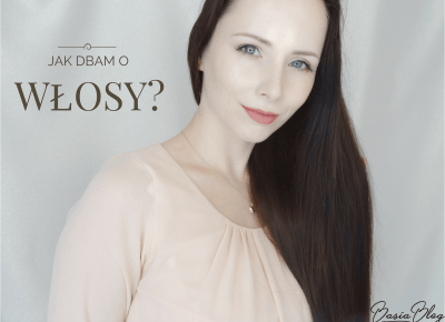 Jak dbam o włosy? | BASIA-BLOG.pl