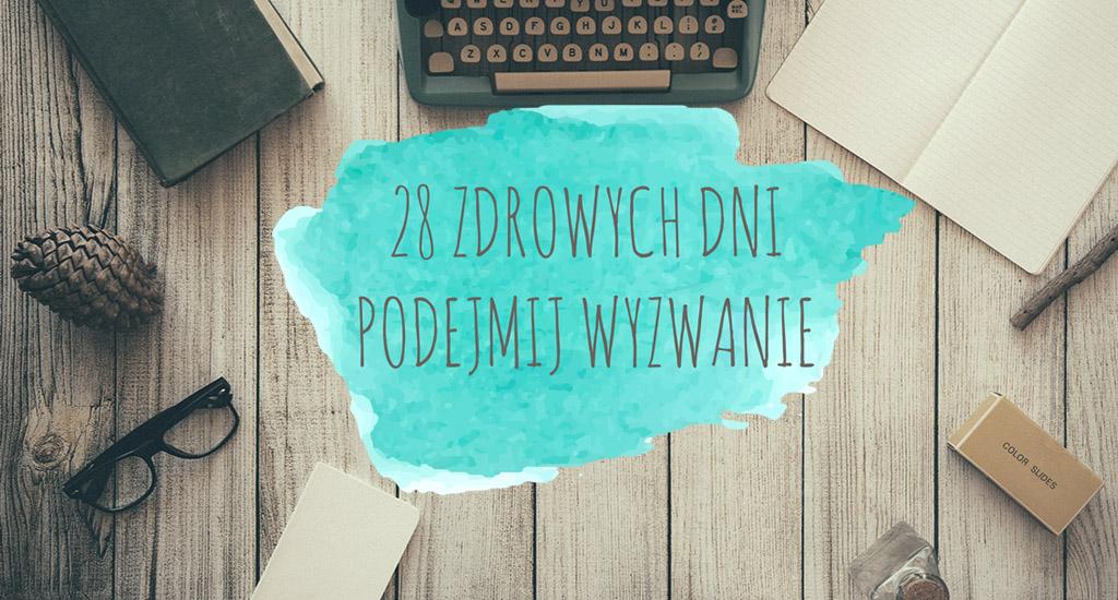 28 zdrowych dni - wyzwanie | Blogodynka.pl