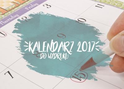 Kalendarz na 2017 do wydrukowania | Blogodynka.pl