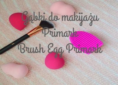 Gąbka do makijażu i Brush Egg. Czyli akcesoria kosmetyczne z Primarka