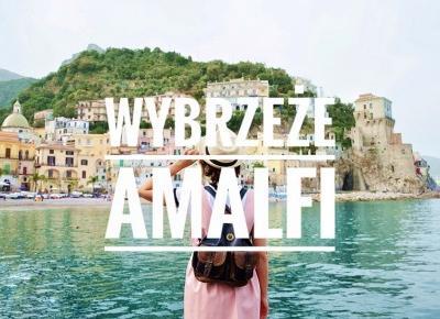 Wybrzeże Amalfi. Co warto zobaczyć zdaniem studentki, która spędziła tu rok życia. - Blue Kangaroo