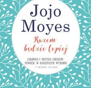 Razem będzie lepiej - Jojo Moyes | Books My Love