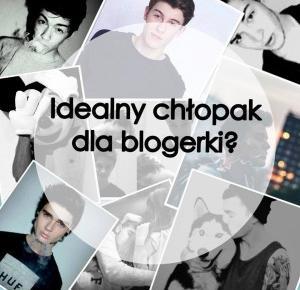 Borawsca: Idealny chłopak dla blogerki?