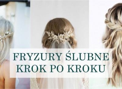 Ślub - fryzury ślubne i weselne krok po kroku. Zrób ją sama! | Borovie