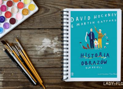 """Kącik czytelniczy: """"Historia obrazów dla dzieci"""" Martin Gayford, David Hockney, Rose Blake. – Ladyflower.pl"""