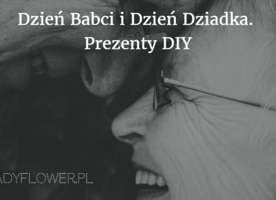 Dzień Babci i Dzień Dziadka. Prezenty DIY. – Ladyflower.pl