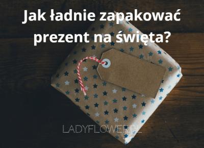 Jak ładnie zapakować prezent na święta? – Ladyflower.pl