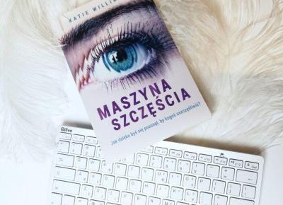 """Kącik czytelniczy: """"Maszyna szczęścia"""" Katie Williams. – Ladyflower.pl"""