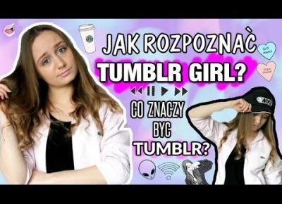 CO ZNACZY BYĆ TUMBLR GIRL? | WYJAŚNIAMY!