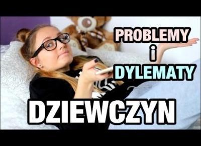 PROBLEMY i DYLEMATY Dziewczyn/Nastolatek