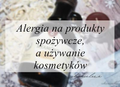 Alergia na produkty spożywcze, a używanie kosmetyków  | Chanceleee