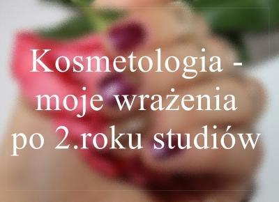 Kosmetologia - moje wrażenia po 2. roku studiów | Chanceleee