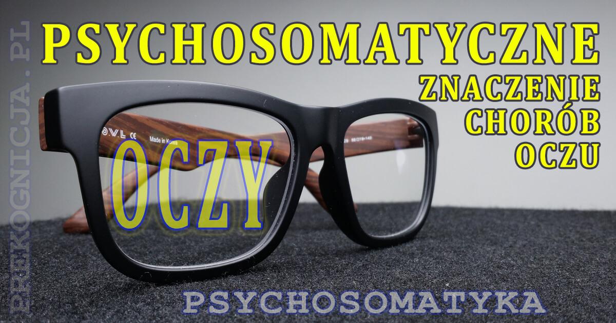 Psychosomatyka: choroby oczu, krótkowzroczność, dalekowzroczność i inne