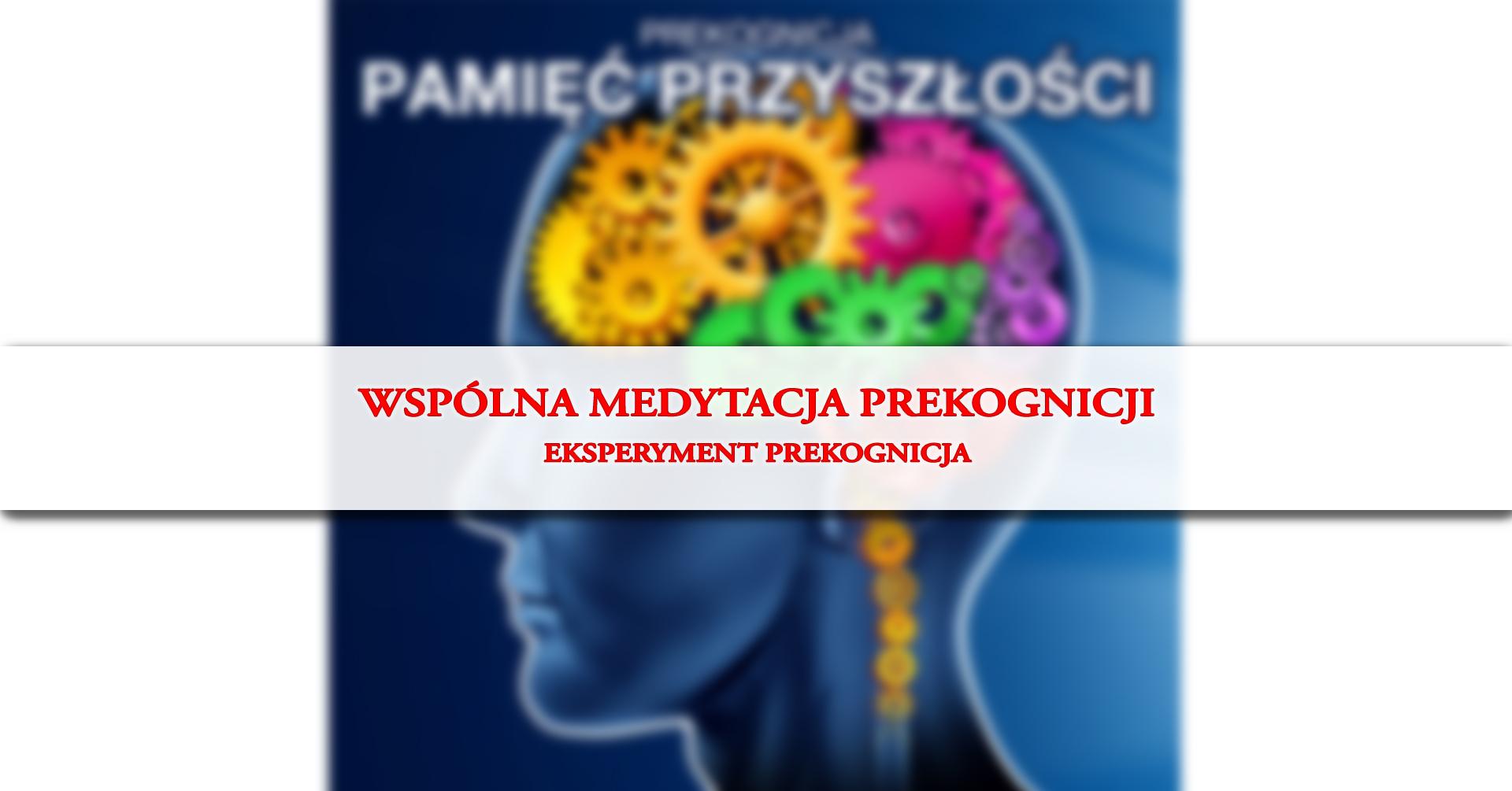 Eksperyment Prekognicja - wspólna medytacja prowadzona dla prekognicji