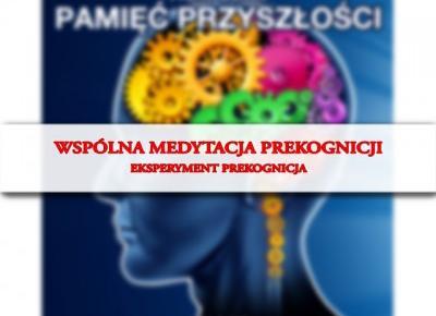 Wspólna medytacja prekognicji - Eksperyment Prekognicja