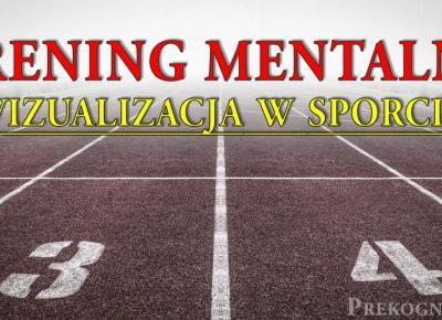Wizualizacja w sporcie - Trening mentalny zawodnika - Prekognicja.pl