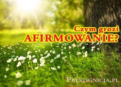 Czym grożą afirmacje i jakie są konsekwencje afirmowania - Prekognicja.pl