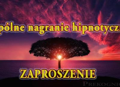Wspólne Nagranie Hipnotyczne - ZAPROSZENIE - Prekognicja.pl